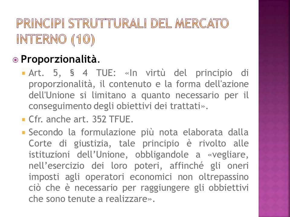 Proporzionalità. Art. 5, § 4 TUE: «In virtù del principio di proporzionalità, il contenuto e la forma dell'azione dell'Unione si limitano a quanto nec