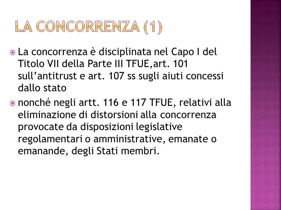 La concorrenza è disciplinata nel Capo I del Titolo VII della Parte III TFUE,art. 101 sullantitrust e art. 107 ss sugli aiuti concessi dallo stato non