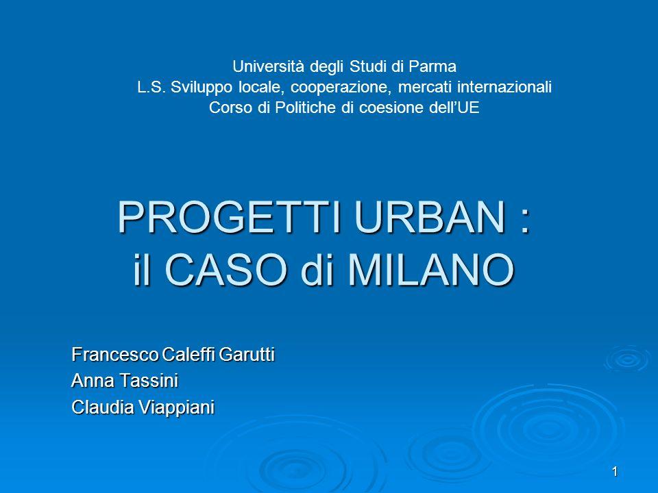 1 PROGETTI URBAN : il CASO di MILANO Francesco Caleffi Garutti Anna Tassini Claudia Viappiani Università degli Studi di Parma L.S. Sviluppo locale, co