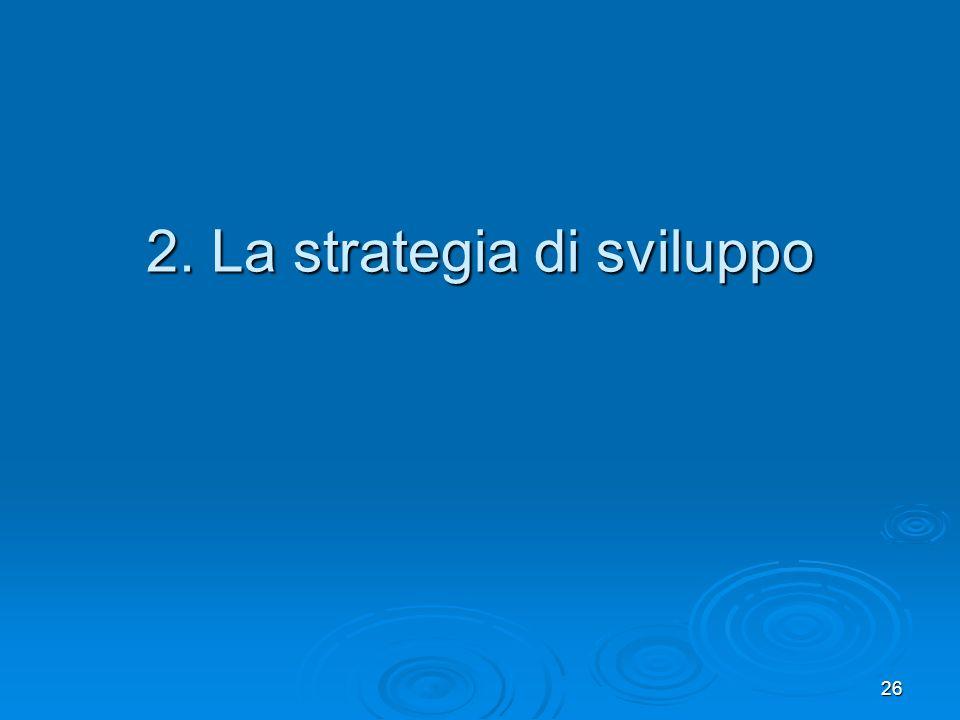 26 2. La strategia di sviluppo