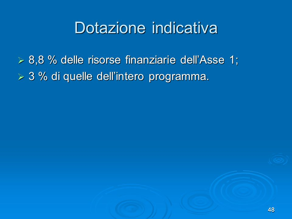 48 Dotazione indicativa 8,8 % delle risorse finanziarie dellAsse 1; 8,8 % delle risorse finanziarie dellAsse 1; 3 % di quelle dellintero programma. 3