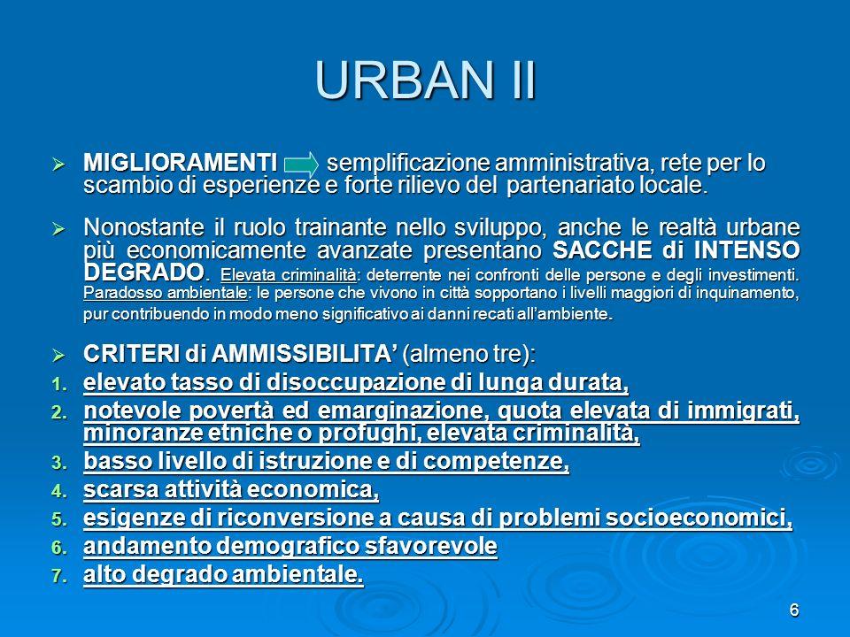 6 URBAN II MIGLIORAMENTI semplificazione amministrativa, rete per lo scambio di esperienze e forte rilievo del partenariato locale. MIGLIORAMENTI semp