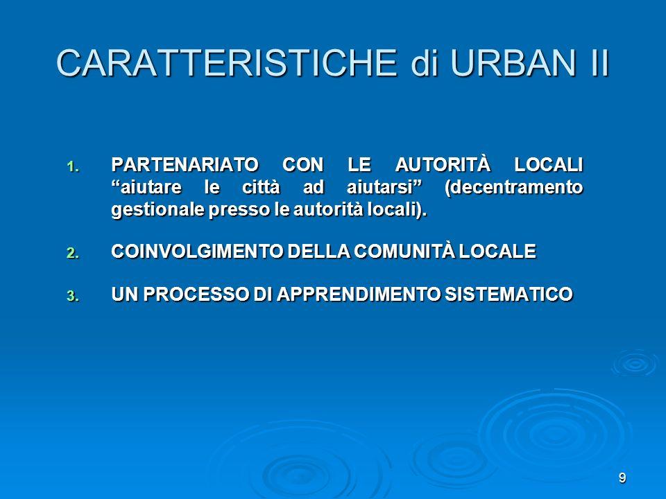 9 CARATTERISTICHE di URBAN II 1. PARTENARIATO CON LE AUTORITÀ LOCALI aiutare le città ad aiutarsi (decentramento gestionale presso le autorità locali)