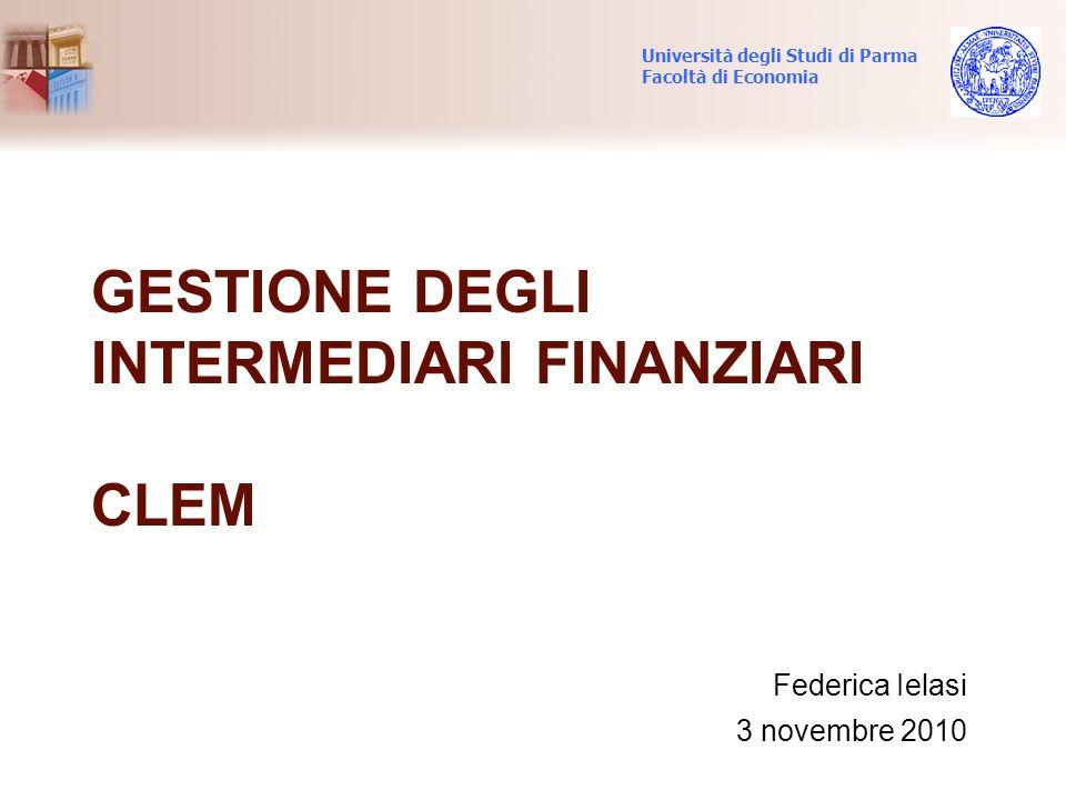 GESTIONE DEGLI INTERMEDIARI FINANZIARI CLEM Federica Ielasi 3 novembre 2010 Università degli Studi di Parma Facoltà di Economia