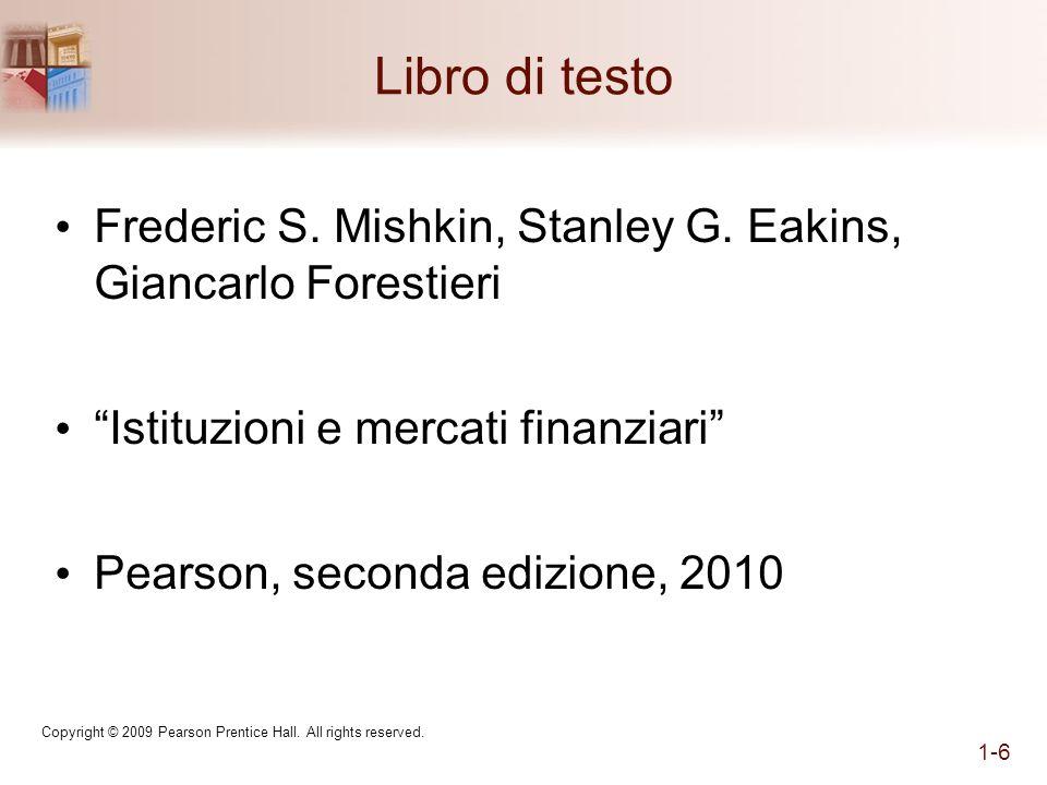 Libro di testo Frederic S. Mishkin, Stanley G. Eakins, Giancarlo Forestieri Istituzioni e mercati finanziari Pearson, seconda edizione, 2010 Copyright