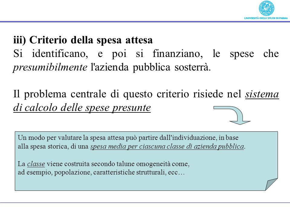 iii) Criterio della spesa attesa Si identificano, e poi si finanziano, le spese che presumibilmente l'azienda pubblica sosterrà. Il problema centrale