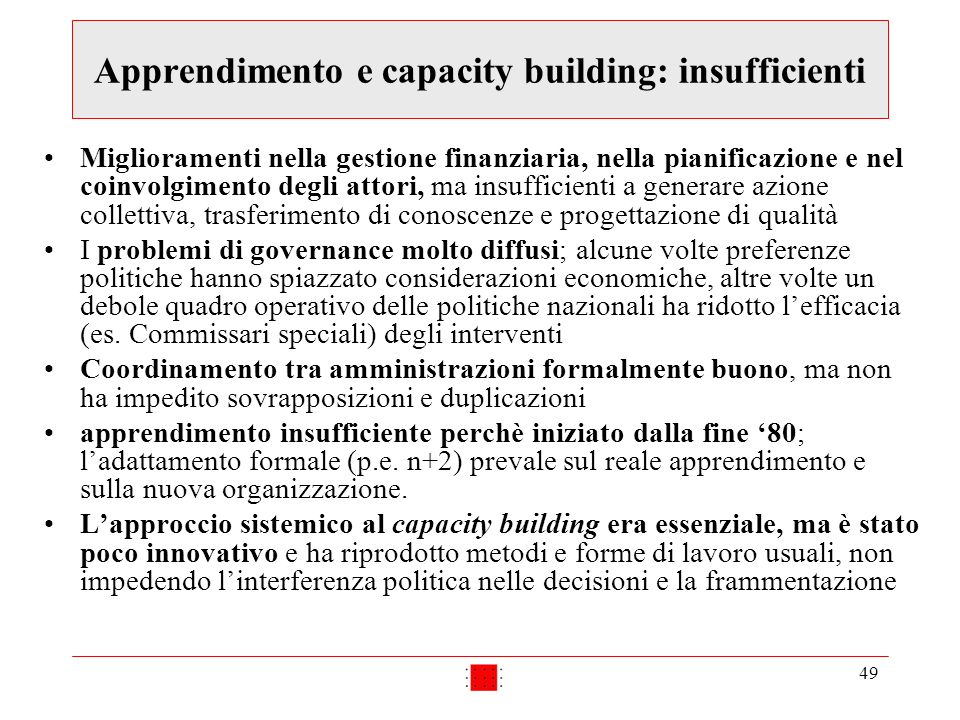 49 Apprendimento e capacity building: insufficienti Miglioramenti nella gestione finanziaria, nella pianificazione e nel coinvolgimento degli attori,