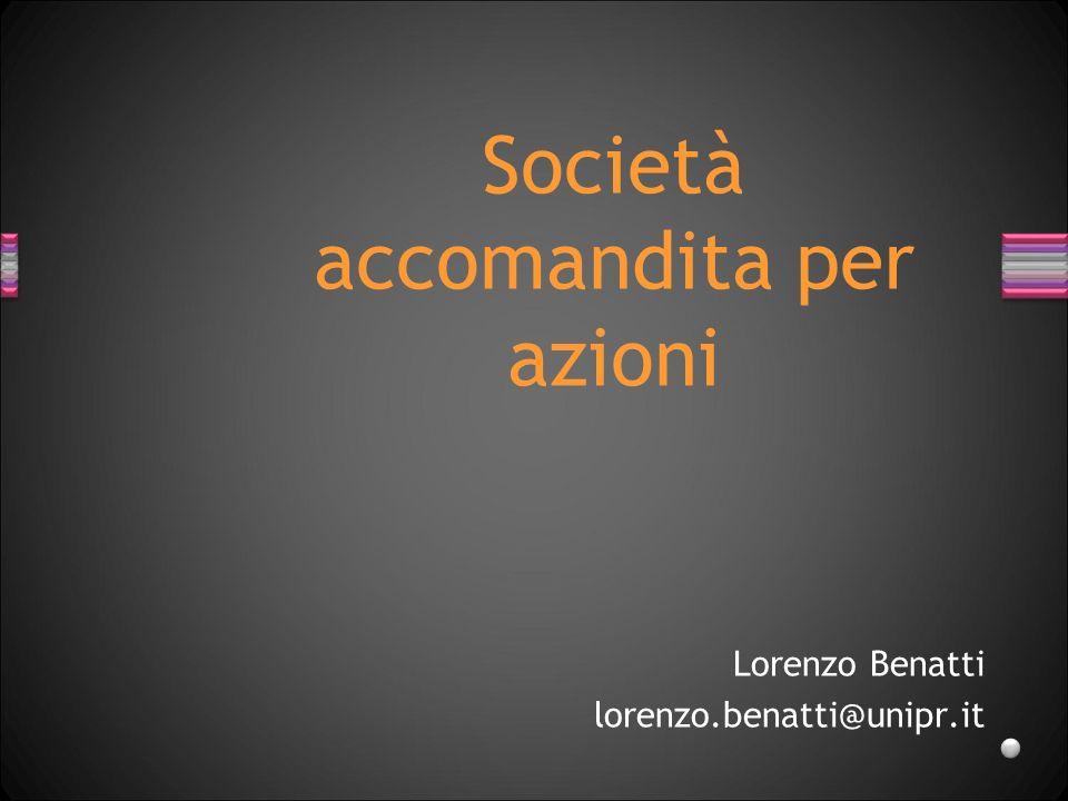 Lorenzo Benatti lorenzo.benatti@unipr.it Società accomandita per azioni