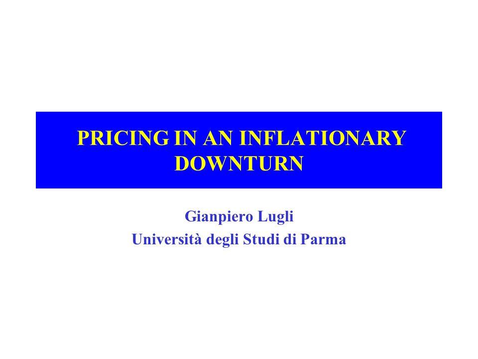 PRICING IN AN INFLATIONARY DOWNTURN Gianpiero Lugli Università degli Studi di Parma