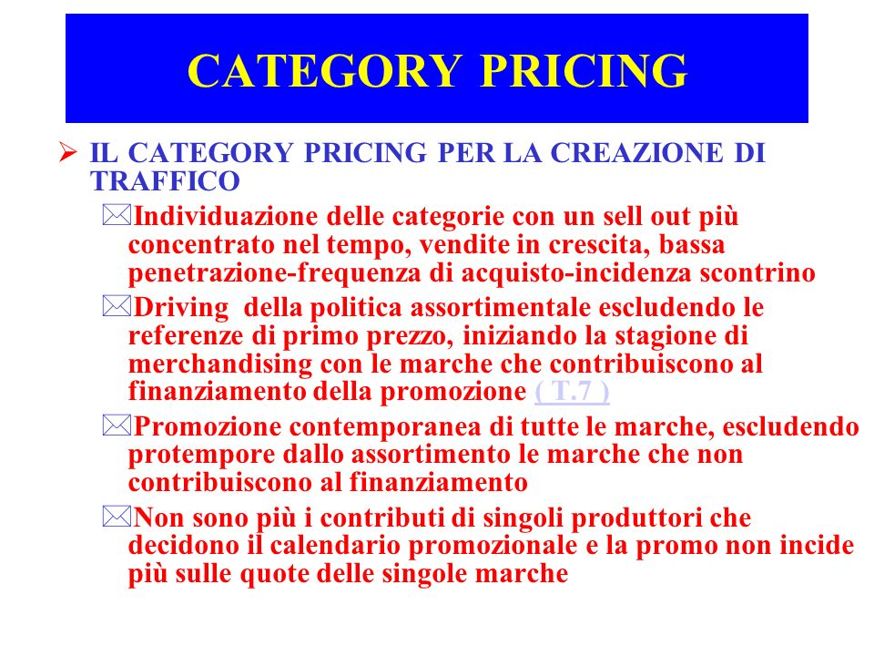 CATEGORY PRICING IL CATEGORY PRICING PER LA CREAZIONE DI TRAFFICO *Individuazione delle categorie con un sell out più concentrato nel tempo, vendite i