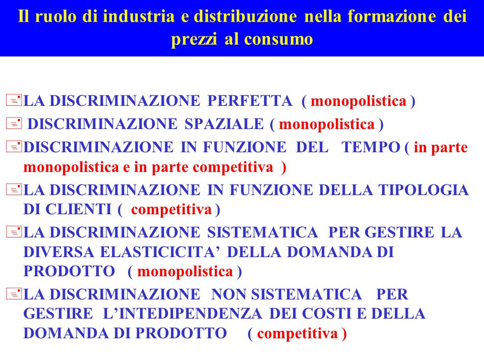 Il ruolo di industria e distribuzione nella formazione dei prezzi al consumo +LA DISCRIMINAZIONE PERFETTA ( monopolistica ) + DISCRIMINAZIONE SPAZIALE