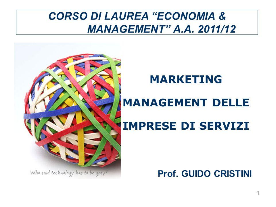1 MARKETING MANAGEMENT DELLE IMPRESE DI SERVIZI CORSO DI LAUREA ECONOMIA & MANAGEMENT A.A. 2011/12 Prof. GUIDO CRISTINI