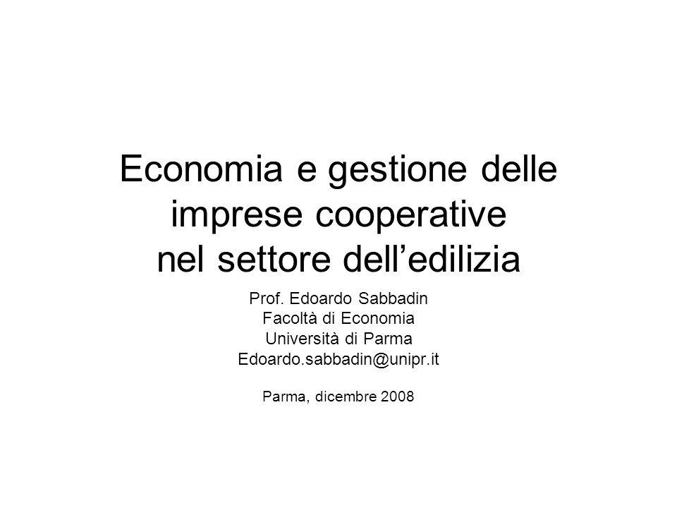 Economia e gestione delle imprese cooperative nel settore delledilizia Prof. Edoardo Sabbadin Facoltà di Economia Università di Parma Edoardo.sabbadin