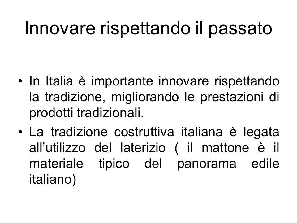 Innovare rispettando il passato In Italia è importante innovare rispettando la tradizione, migliorando le prestazioni di prodotti tradizionali. La tra