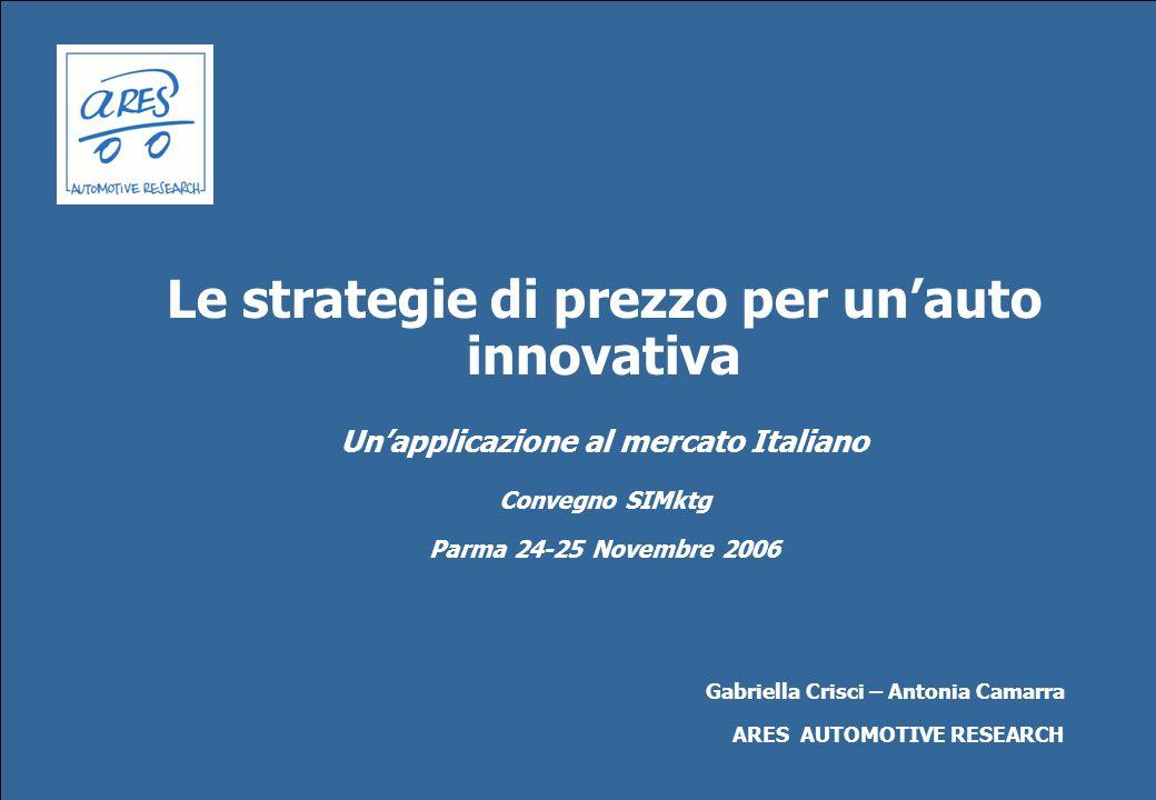 Le strategie di prezzo per unauto innovativa Unapplicazione al mercato Italiano Convegno SIMktg Parma 24-25 Novembre 2006 Gabriella Crisci – Antonia C