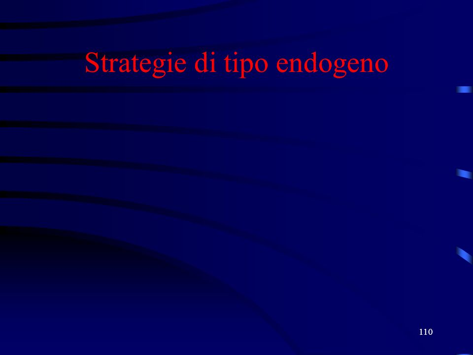 110 Strategie di tipo endogeno
