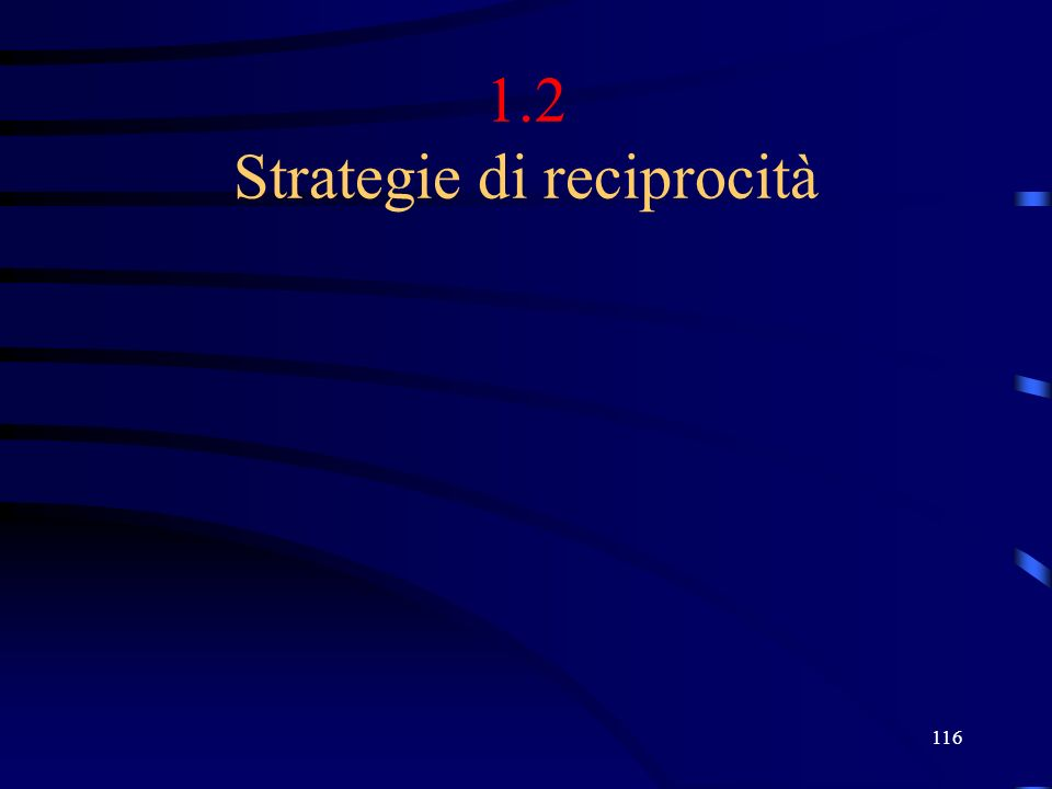 116 1.2 Strategie di reciprocità