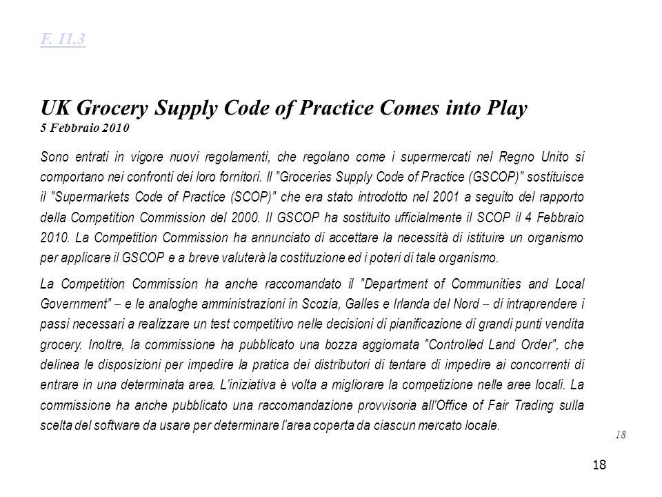 18 UK Grocery Supply Code of Practice Comes into Play 5 Febbraio 2010 Sono entrati in vigore nuovi regolamenti, che regolano come i supermercati nel Regno Unito si comportano nei confronti dei loro fornitori.