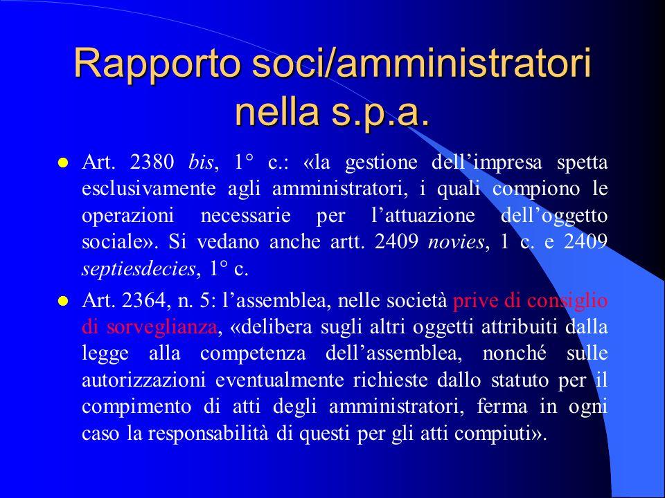 Rapporto soci/amministratori nella s.p.a. l Art. 2380 bis, 1° c.: «la gestione dellimpresa spetta esclusivamente agli amministratori, i quali compiono