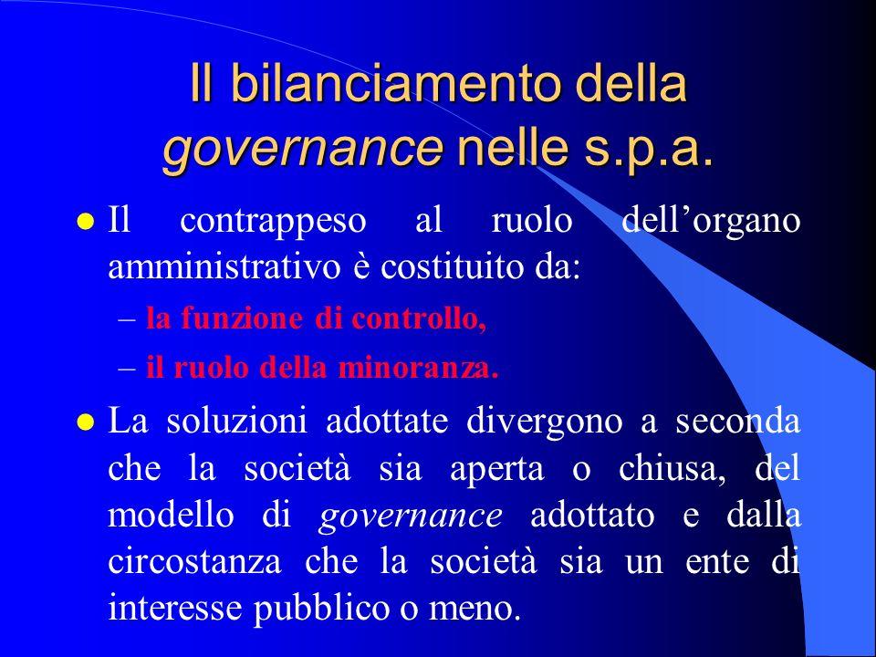 Il bilanciamento della governance nelle s.p.a. l Il contrappeso al ruolo dellorgano amministrativo è costituito da: –la funzione di controllo, –il ruo