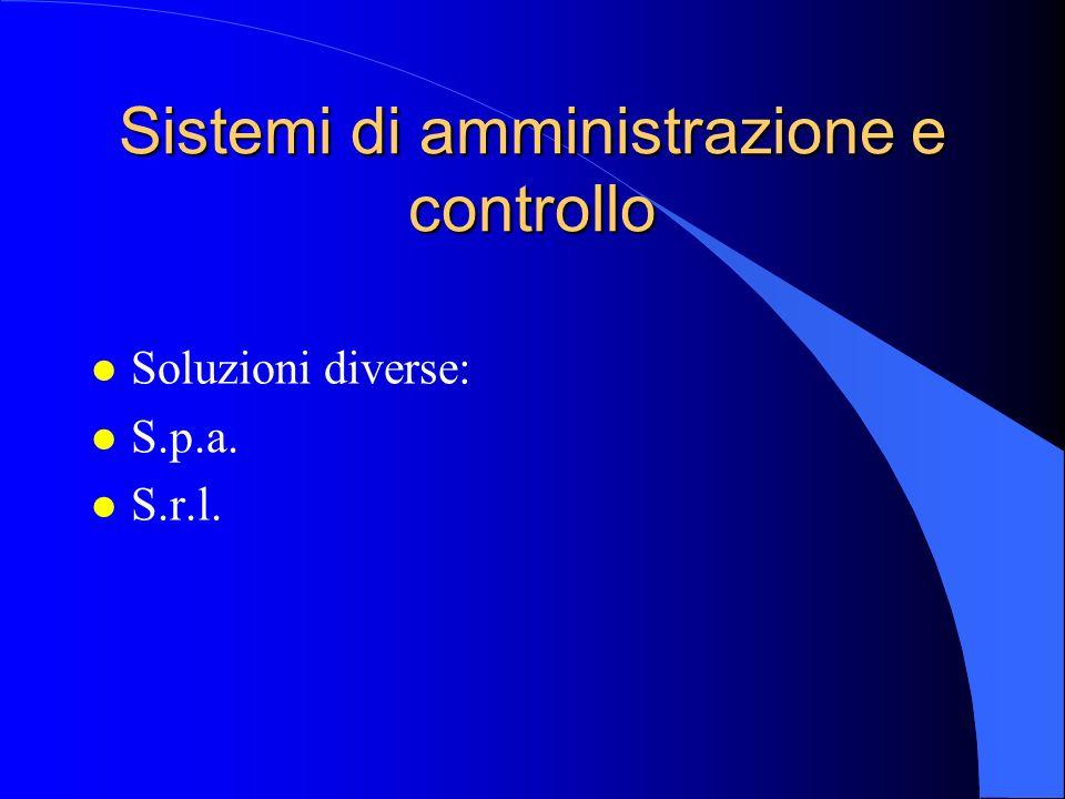 Sistemi di amministrazione e controllo l Soluzioni diverse: l S.p.a. l S.r.l.