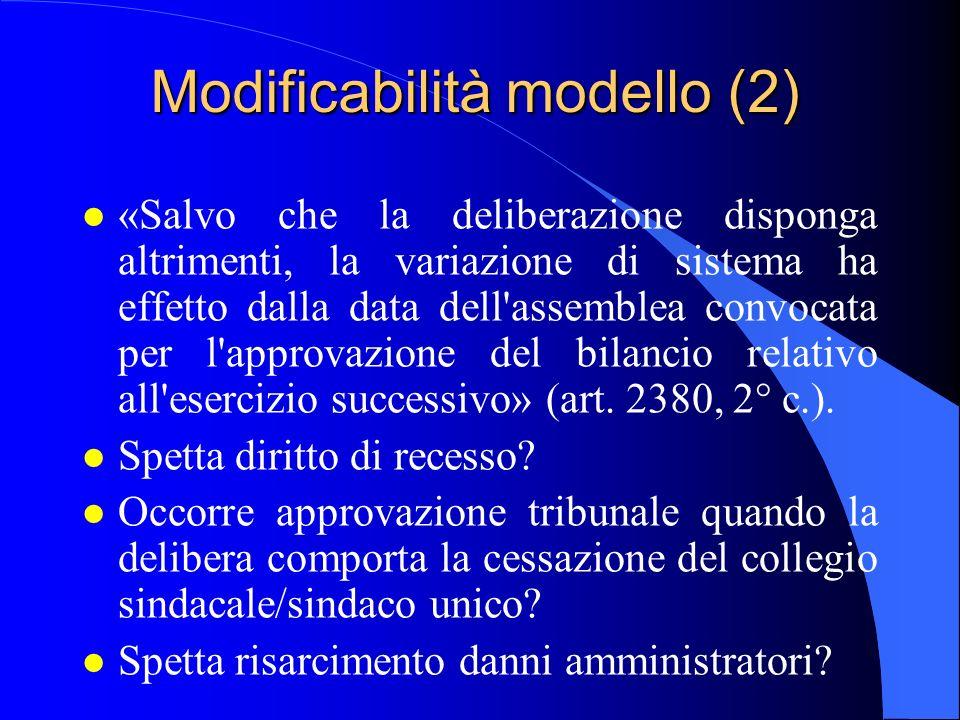 Modificabilità modello (2) l «Salvo che la deliberazione disponga altrimenti, la variazione di sistema ha effetto dalla data dell'assemblea convocata