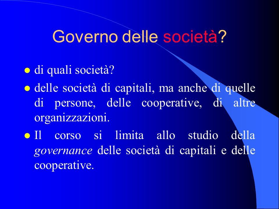 Governo delle società? l di quali società? l delle società di capitali, ma anche di quelle di persone, delle cooperative, di altre organizzazioni. l I