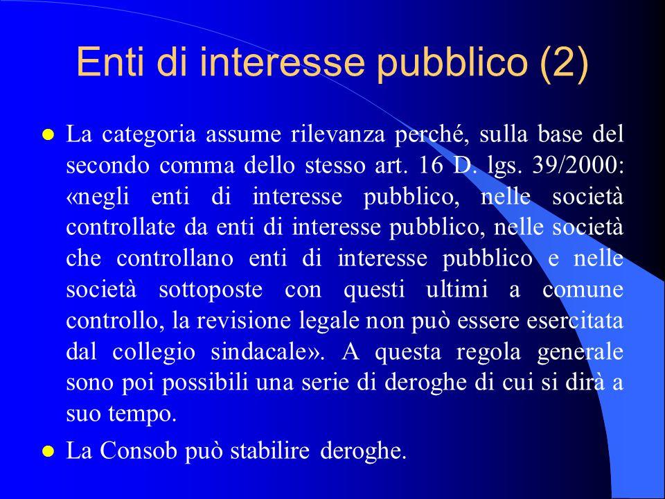 Enti di interesse pubblico (2) l La categoria assume rilevanza perché, sulla base del secondo comma dello stesso art. 16 D. lgs. 39/2000: «negli enti