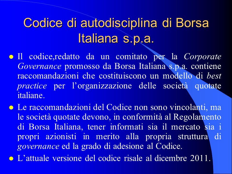 Codice di autodisciplina di Borsa Italiana s.p.a. l Il codice,redatto da un comitato per la Corporate Governance promosso da Borsa Italiana s.p.a. con