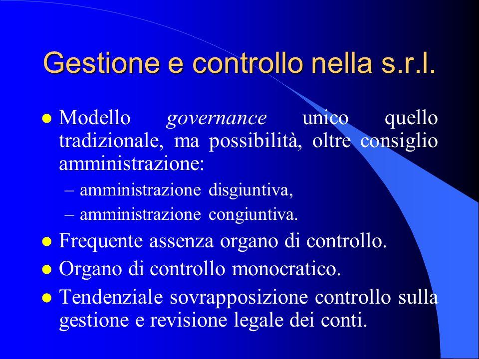 Gestione e controllo nella s.r.l. l Modello governance unico quello tradizionale, ma possibilità, oltre consiglio amministrazione: –amministrazione di