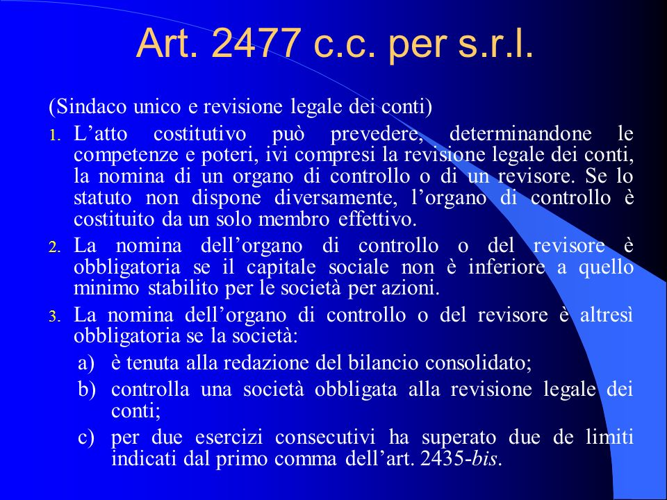 Art. 2477 c.c. per s.r.l. (Sindaco unico e revisione legale dei conti) 1. Latto costitutivo può prevedere, determinandone le competenze e poteri, ivi