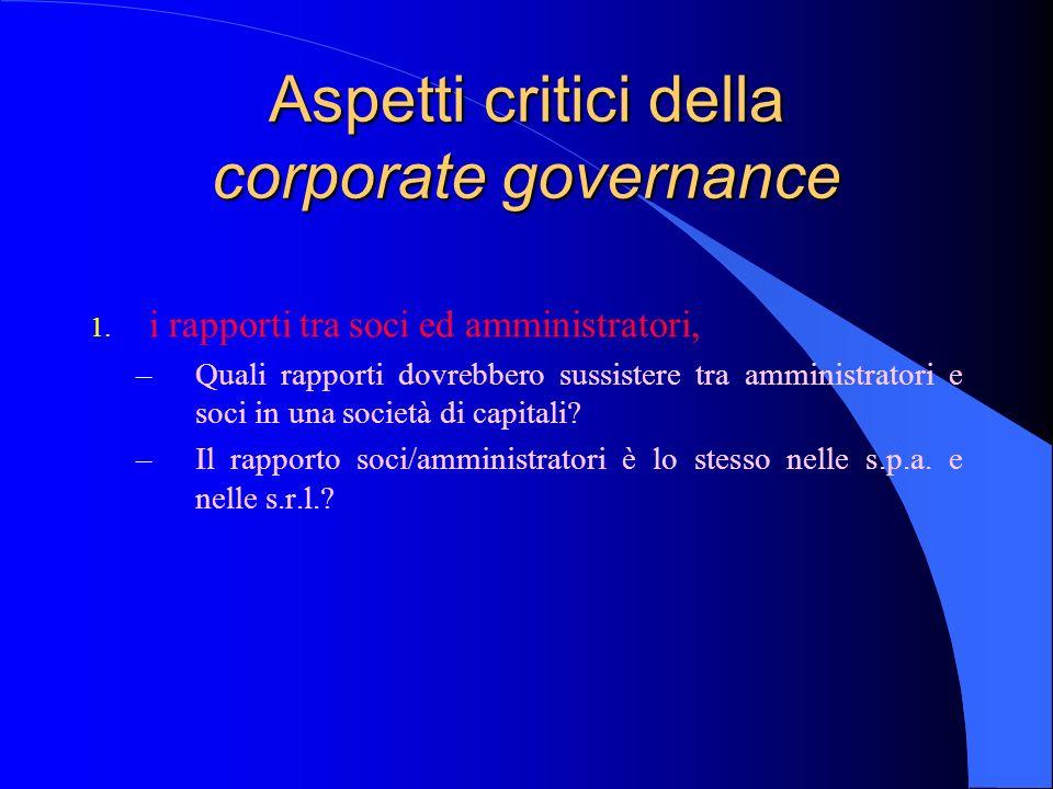 Aspetti critici della corporate governance 1. i rapporti tra soci ed amministratori, –Quali rapporti dovrebbero sussistere tra amministratori e soci i