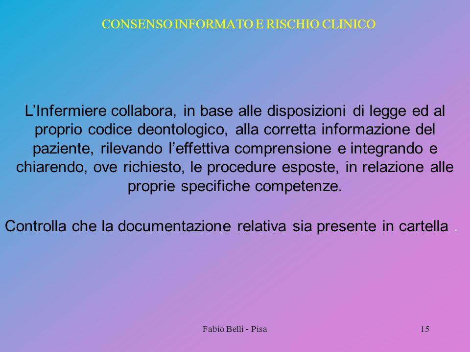 Fabio Belli - Pisa15 CONSENSO INFORMATO E RISCHIO CLINICO LInfermiere collabora, in base alle disposizioni di legge ed al proprio codice deontologico,