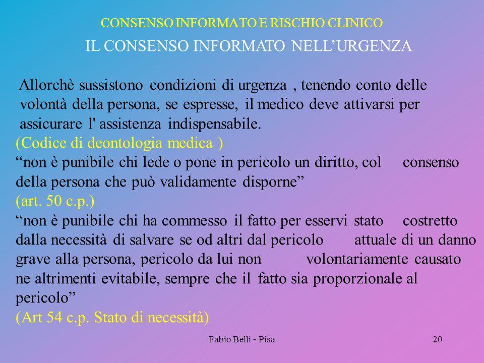Fabio Belli - Pisa20 CONSENSO INFORMATO E RISCHIO CLINICO IL CONSENSO INFORMATO NELLURGENZA Allorchè sussistono condizioni di urgenza, tenendo conto d