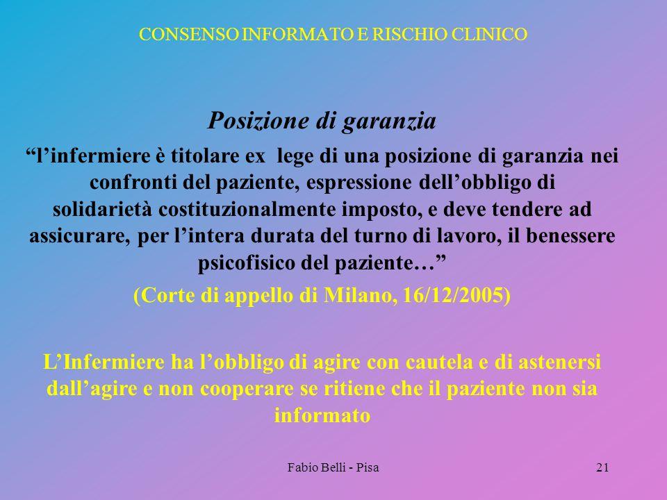 Fabio Belli - Pisa21 CONSENSO INFORMATO E RISCHIO CLINICO Posizione di garanzia linfermiere è titolare ex lege di una posizione di garanzia nei confro