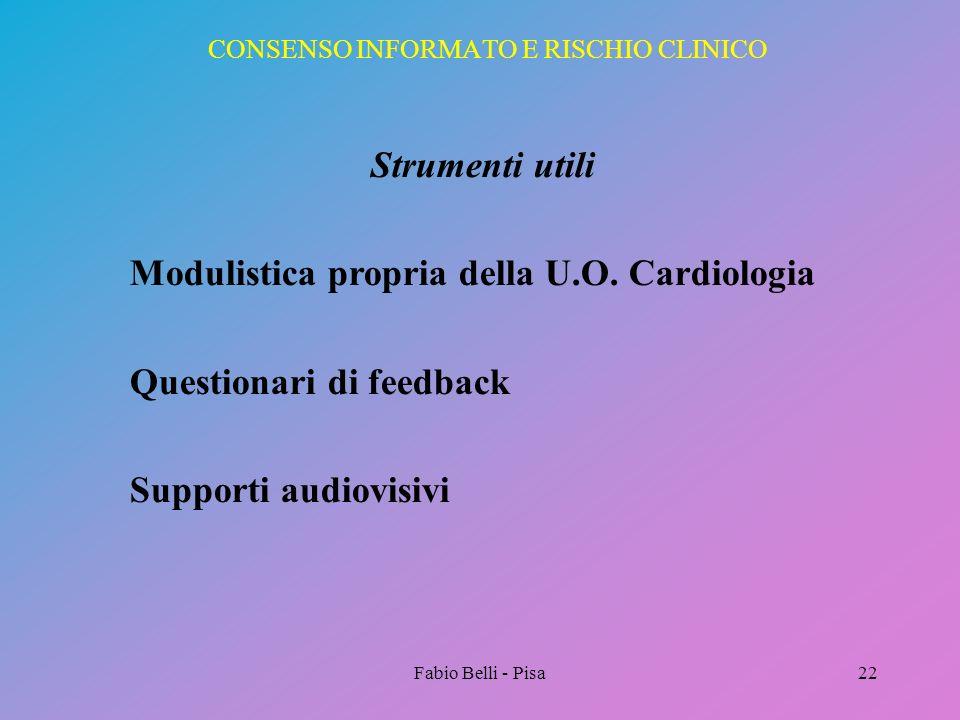 Fabio Belli - Pisa22 CONSENSO INFORMATO E RISCHIO CLINICO Strumenti utili Modulistica propria della U.O. Cardiologia Questionari di feedback Supporti