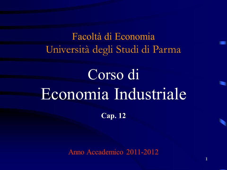 1 Facoltà di Economia U niversità degli Studi di Parma Corso di Economia Industriale Cap. 12 Anno Accademico 2011-2012
