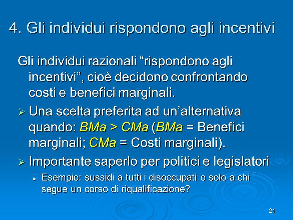 21 4. Gli individui rispondono agli incentivi Gli individui razionali rispondono agli incentivi, cioè decidono confrontando costi e benefici marginali