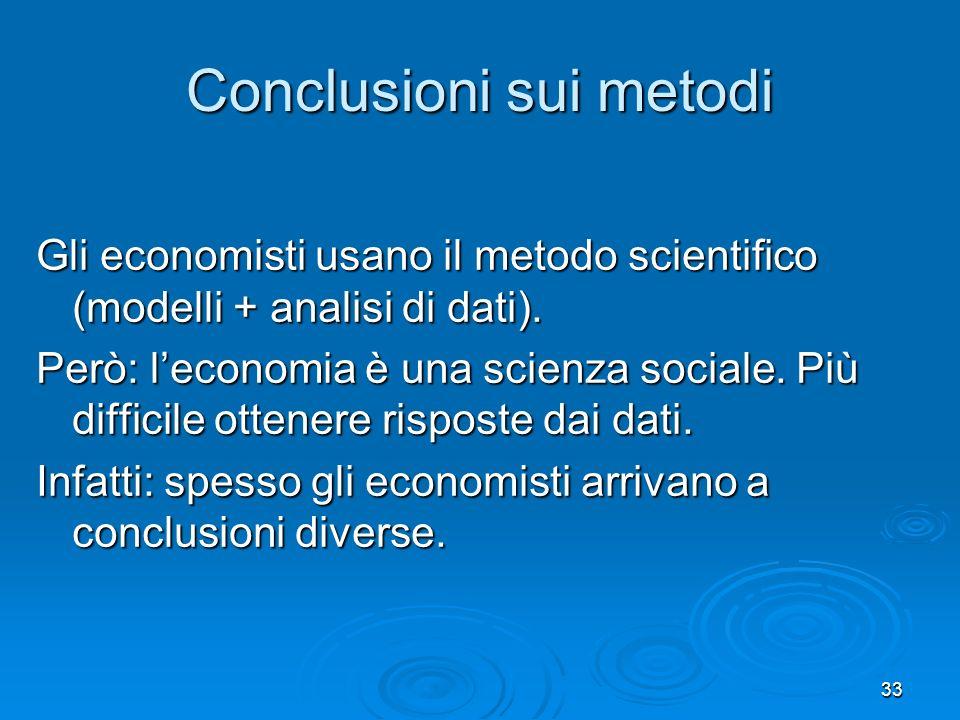 33 Conclusioni sui metodi Gli economisti usano il metodo scientifico (modelli + analisi di dati). Però: leconomia è una scienza sociale. Più difficile