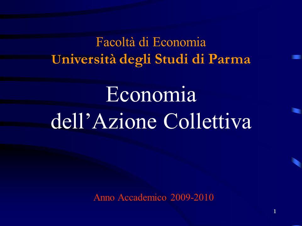 1 Facoltà di Economia U niversità degli Studi di Parma Economia dellAzione Collettiva Anno Accademico 2009-2010