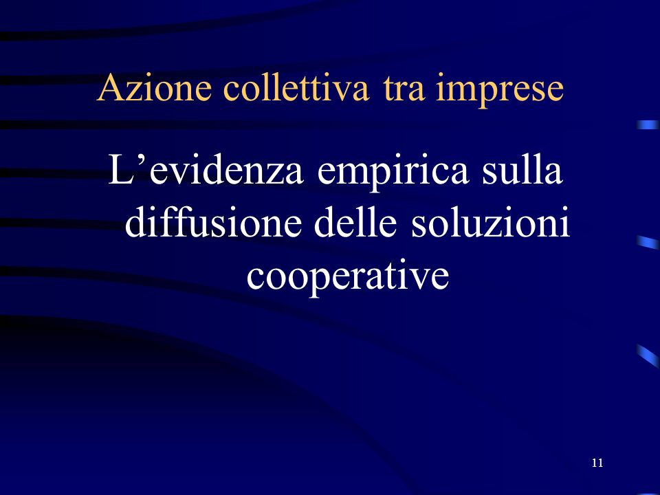 11 Azione collettiva tra imprese Levidenza empirica sulla diffusione delle soluzioni cooperative