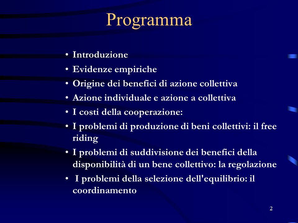 2 Programma Introduzione Evidenze empiriche Origine dei benefici di azione collettiva Azione individuale e azione a collettiva I costi della cooperazi