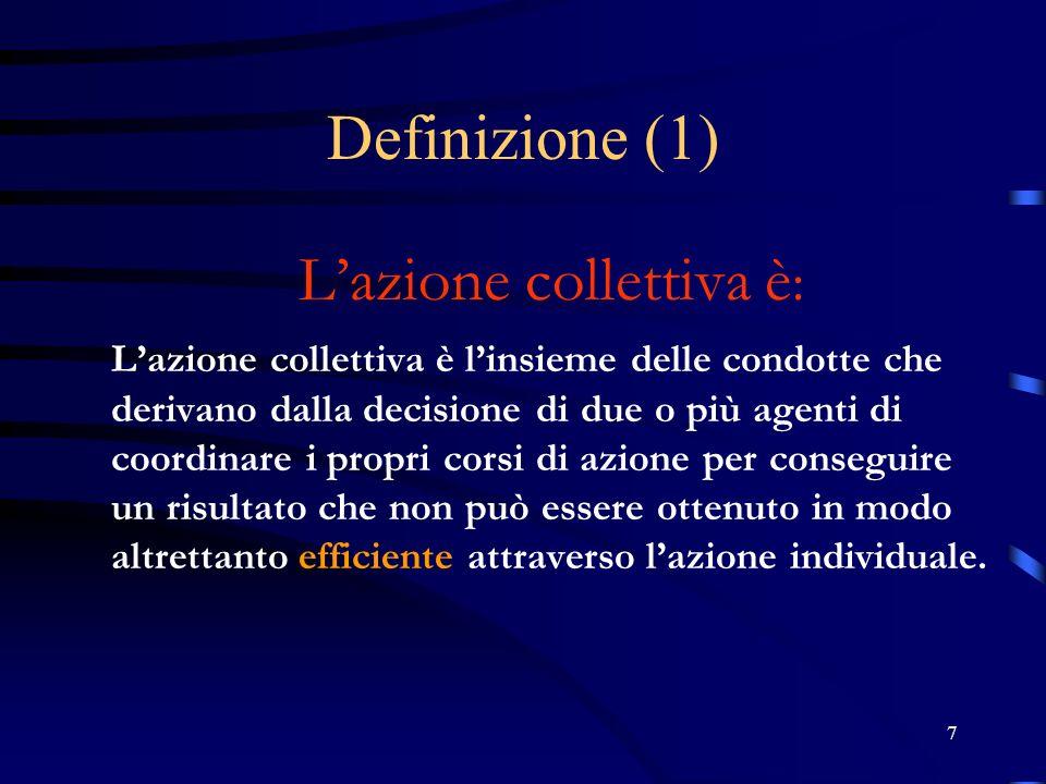 7 Definizione (1) Lazione collettiva è : Lazione collettiva è linsieme delle condotte che derivano dalla decisione di due o più agenti di coordinare i