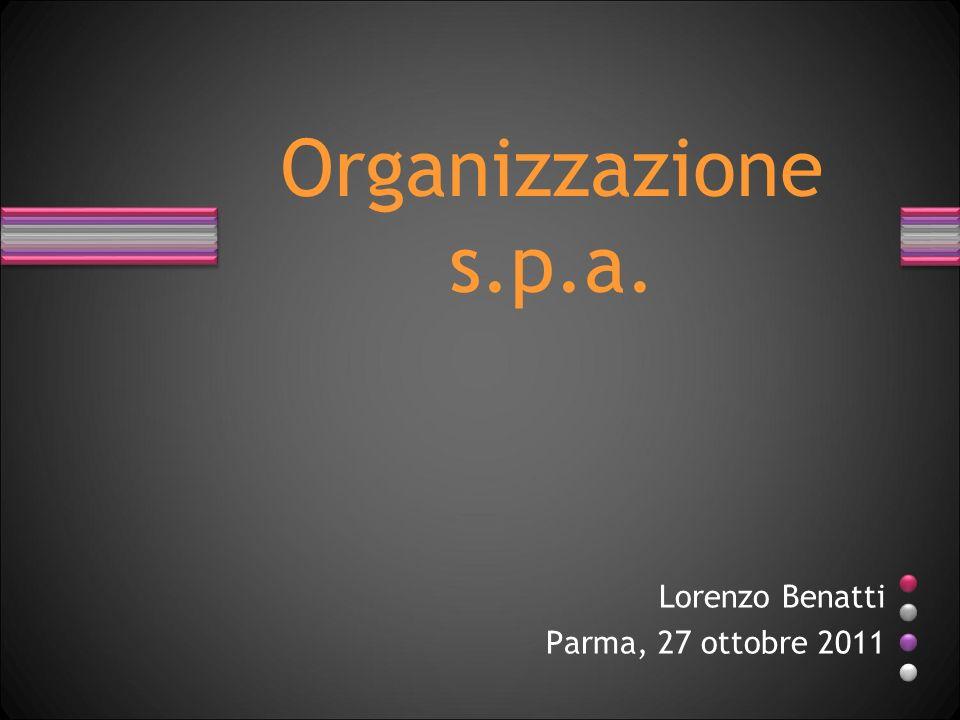 Organizzazione s.p.a. Lorenzo Benatti Parma, 27 ottobre 2011
