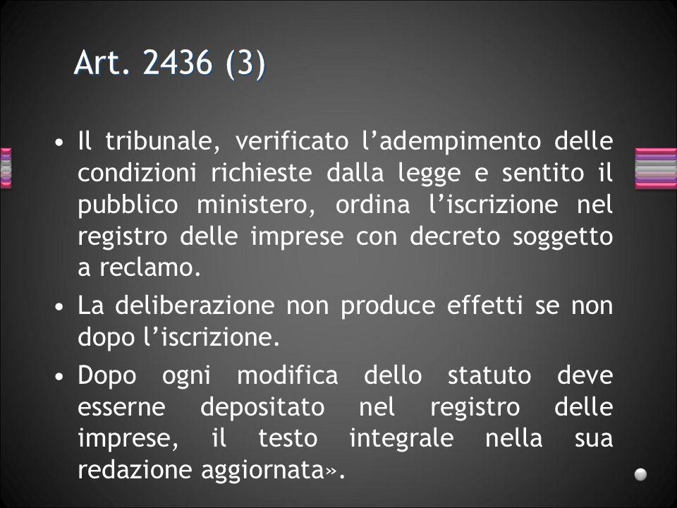 Art. 2436 (3) Il tribunale, verificato ladempimento delle condizioni richieste dalla legge e sentito il pubblico ministero, ordina liscrizione nel reg