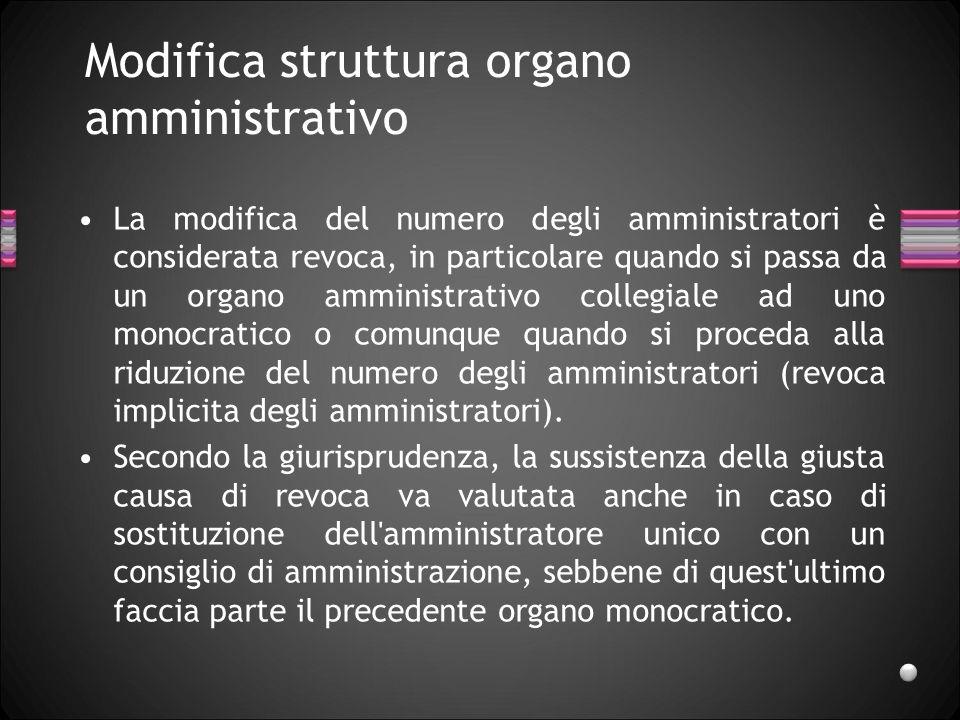 Modifica struttura organo amministrativo La modifica del numero degli amministratori è considerata revoca, in particolare quando si passa da un organo