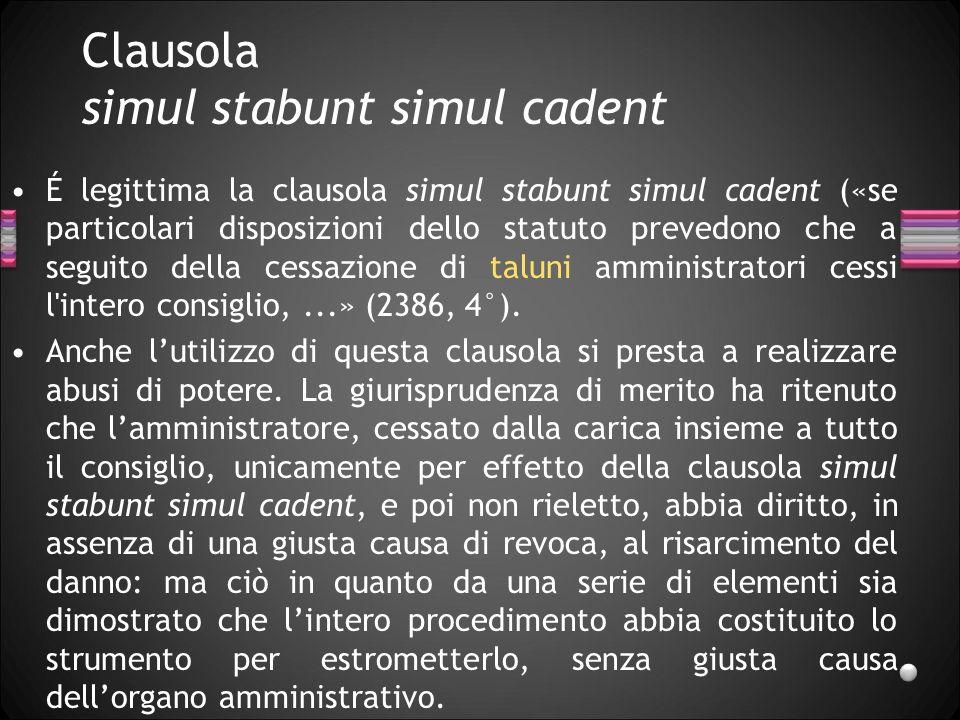 Clausola simul stabunt simul cadent É legittima la clausola simul stabunt simul cadent («se particolari disposizioni dello statuto prevedono che a seg