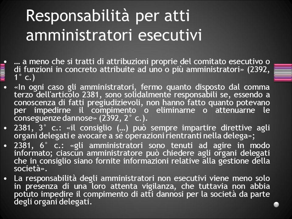 Responsabilità per atti amministratori esecutivi … a meno che si tratti di attribuzioni proprie del comitato esecutivo o di funzioni in concreto attri
