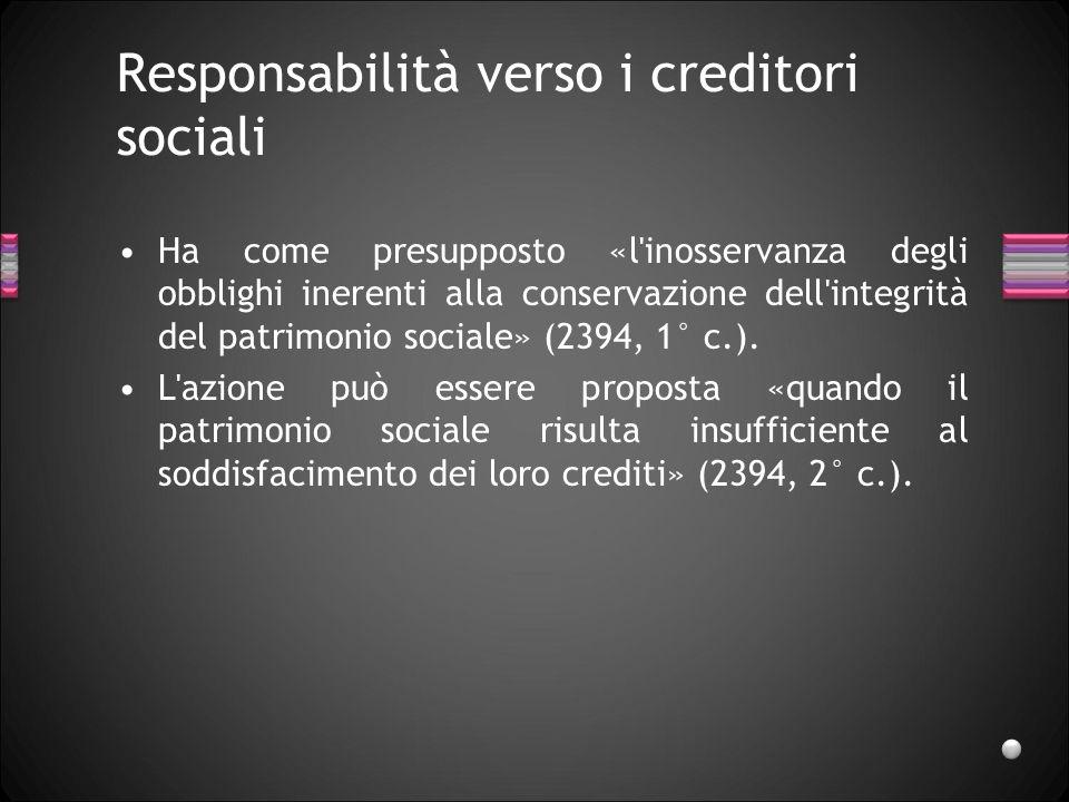 Responsabilità verso i creditori sociali Ha come presupposto «l'inosservanza degli obblighi inerenti alla conservazione dell'integrità del patrimonio