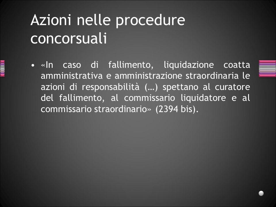 Azioni nelle procedure concorsuali «In caso di fallimento, liquidazione coatta amministrativa e amministrazione straordinaria le azioni di responsabil